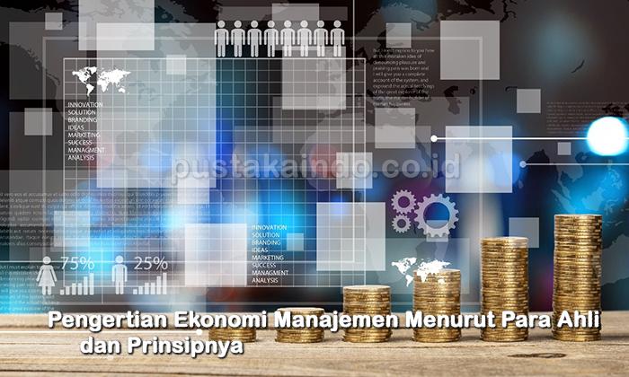 √ Pengertian Ekonomi Manajemen Menurut Para Ahli & Prinsipnya